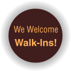 We Welcome Walk-Ins!